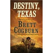 Destiny, Texas by Cogburn, Brett, 9780786036691