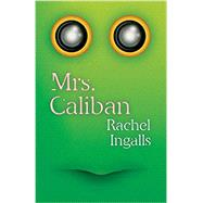 Mrs. Caliban by Ingalls, Rachel; Galchen, Rivka, 9780811226691