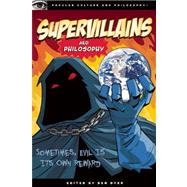 Supervillains and Philosophy : Sometimes, Evil Is Its Own Reward by Edited by Ben Dyer, 9780812696691