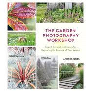 The Garden Photography Workshop by Jones, Andrea, 9781604696691