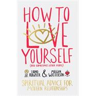 How to Love Yourself and Sometimes Other People: Spiritual Advice for Modern Relationships by Watterson, Meggan; Rinzler, Lodro, 9781401946692