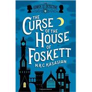 The Curse of the House of Foskett by Kasasian, M. R. C., 9781605986692