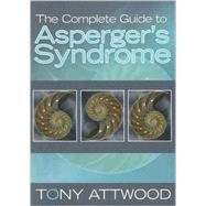 The Complete Guide to Asperger's Syndrome by Attwood, Tony, 9781843106692