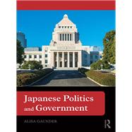 Japanese Politics and Government by Gaunder; Alisa, 9780415826693