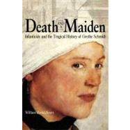 Death and a Maiden: Infanticide and the Tragical History of Grethe Schmidt by Myers, William David, 9780875806693