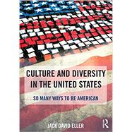 Culture and Diversity in the United States: So Many Ways to Be American by Eller; Jack David, 9781138826694