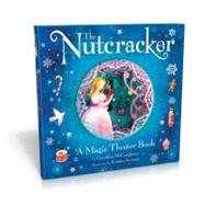 The Nutcracker: A Magic Theater Book by McCaughrean, Geraldine; Swarner, Kristina, 9781452106694