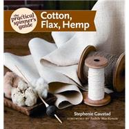 The Practical Spinner's Guide: Cotton, Flax, Hemp by Gaustad, Stephenie; Mackenzie, Judith, 9781596686694