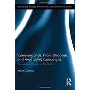 Communication, Public Discourse, and Road Safety Campaigns: Persuading People to Be Safer by Guttman; Nurit, 9780415806695