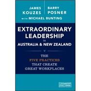 Extraordinary Leadership in Australia and New Zealand: The Five Practices That Create Great Workplaces by Kouzes, James M.; Posner, Barry Z.; Bunting, Michael, 9780730316695