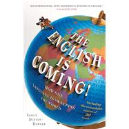 The English is Coming! How One Language is Sweeping the World by Dunton-Downer, Leslie, 9781439176696