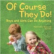 Of Course They Do!: Boys and Girls Can Do Anything by Roger, Marie-Sabine; Sol, Anne, 9781580896696