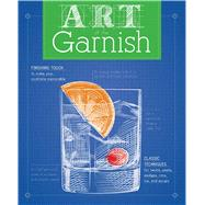 The Art of the Garnish by Lavin, Leeann, 9781604336696