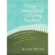 A Young Woman's Guide to Setting Boundaries by Bottke, Allison, 9780736956697