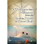 A Norwegian Boy's Adventures from the Top of the World to Down Under by Harris, Anton, 9781480966697
