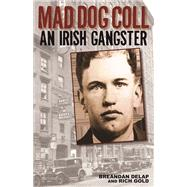 Mad Dog Coll An Irish Gangster by Delap, Breandán; Gold, Rich, 9781935396697
