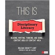 This Is Disciplinary Literacy by Lent, Releah Cossett; Tomlinson, Carol Ann, 9781506306698