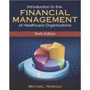 Introduction to the Financial Management of Healthcare Organizations by Nowicki, Michael, 9781567936698