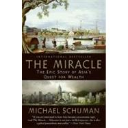 The Miracle: The Epic Story of Asia's Quest for Wealth by Schuman, Michael, 9780061346699
