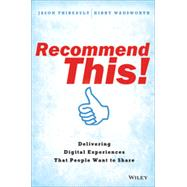 Recommend This! Delivering Digital Experiences that People Want to Share Delivering Digital Experiences that People Want to Share by Thibeault, Jason; Wadsworth, Kirby, 9781118836699
