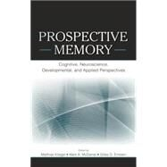 Prospective Memory: Cognitive, Neuroscience, Developmental, and Applied Perspectives by Kliegel,Matthias, 9781138876699