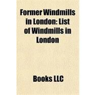 Former Windmills in London : List of Windmills in London by , 9781156216699