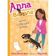 Anna, Banana, and the Little Lost Kitten by Rissi, Anica Mrose; Park, Meg, 9781481486699