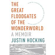The Great Floodgates of the Wonderworld A Memoir by Hocking, Justin, 9781555976699