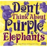 Don't Think About the Purple Elephants by Whelan, Susan; Jones, Gwynneth, 9781921966699