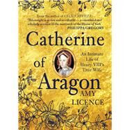 Catherine of Aragon by Licence, Amy; Gregory, Philippa, 9781445656700