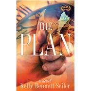 The Plan A Novel by Seiler, Kelly Bennett, 9781593096700