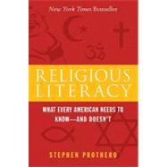Religious Literacy : What Every American Needs to Know--and Doesn't by Prothero, Stephen R., 9780060846701