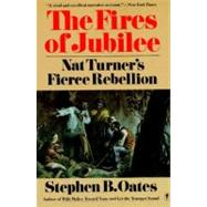 The Fires of Jubilee: Nat Turner's Fierce Rebellion by Oates, Stephen B., 9780060916701