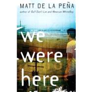 We Were Here by DE LA PEÑA, MATT, 9780385736701