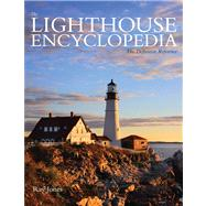 Lighthouse Encyclopedia, 2nd Edition : The Definitive Reference by Jones, Ray, 9780762786701
