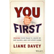 You First Inspire Your Team to Grow Up, Get Along, and Get Stuff Done by Davey, Liane, 9781118636701