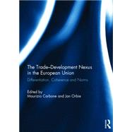 The Trade-Development Nexus in the European Union: Differentiation, coherence and norms by Carbone; Maurizio, 9781138816701