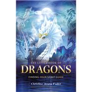 The Little Book of Dragons Finding your spirit guide by Fader, Christine Arana, 9781844096701