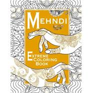 Mehndi Extreme Coloring Book by Unknown, 9781910706701