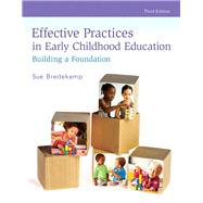Effective Practices in Early Childhood Education Building a Foundation by Bredekamp, Sue, 9780133956702