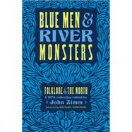 Blue Men and River Monsters: Folklore of the North by Zimm, John; Edmonds, Michael, 9780870206702