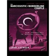 The Narcissistic / Borderline Couple: New Approaches to Marital Therapy by Lachkar,Joan, 9781138976702