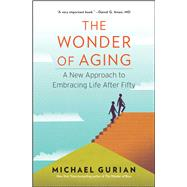 The Wonder of Aging by Gurian, Michael, 9781476706702