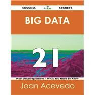 Big Data 21 Success Secrets: 21 Most Asked Questions on Big Data by Acevedo, Joan, 9781488516702