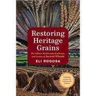 Restoring Heritage Grains by Rogosa, Eli, 9781603586702