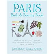 The Paris Bath and Beauty Book by Callahan, Chrissy; Charan, 9781604336702