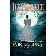 Iluminada por la luna / A Bride By Moonlight by Carlyle, Liz, 9788492916702