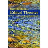 Introduction to Ethical Theories: A Procedural Approach by Birsch, Douglas, 9781478606703