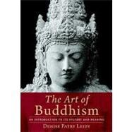Art of Buddhism : An Introduction to Its History and Meaning by Leidy, Denise Patry, 9781590306703