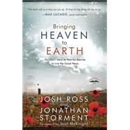 Bringing Heaven to Earth by ROSS, JOSHSTORMENT, JONATHAN, 9781601426703
